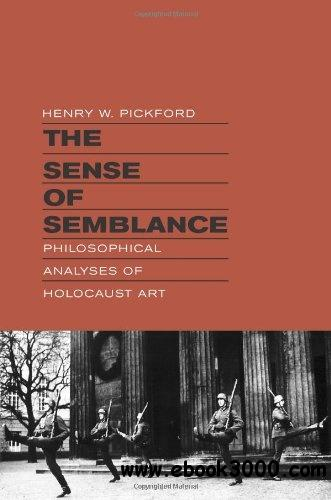 The Sense of Semblance: Philosophical Analyses of Holocaust Art free download