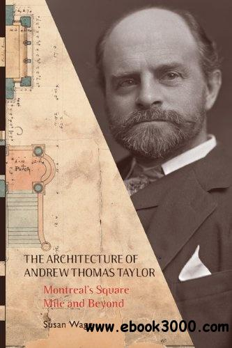 The Architecture of Andrew Thomas Taylor: Montreal's Square Mile and Beyond free download
