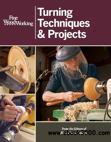 Fine Woodworking Turning Techniques & Projects free download