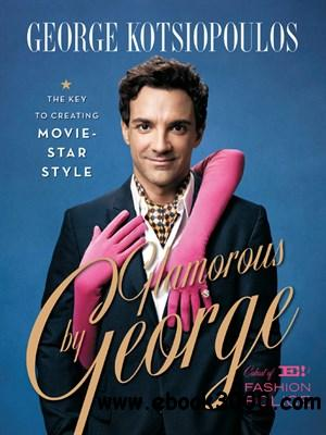 Glamorous by George: The Key to Creating Movie Star Style free download
