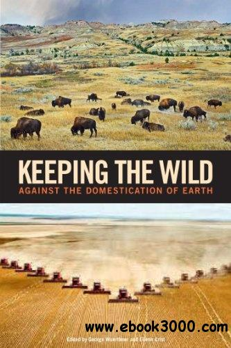 Keeping the Wild: Against the Domestication of Earth free download