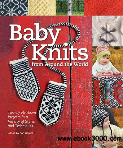 Baby Knits from Around the World: Twenty Heirloom Projects in a Variety of Styles and Techniques free download
