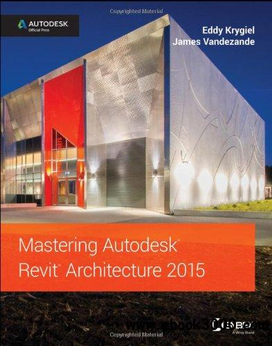 Mastering Autodesk Revit Architecture 2015: Autodesk Official Press free download