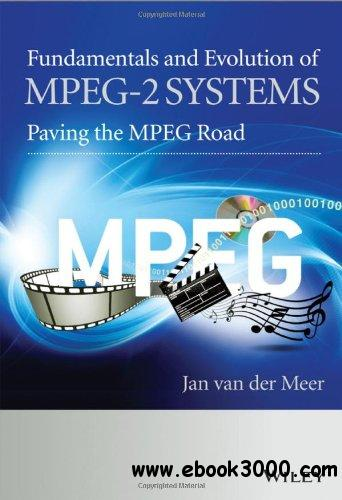 Fundamentals and Evolution of MPEG-2 Systems: Paving the MPEG Road free download