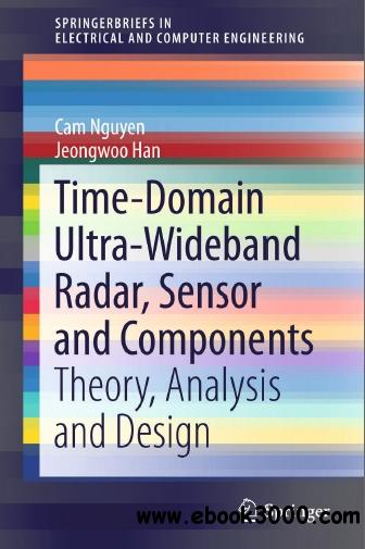 Time-Domain Ultra-Wideband Radar, Sensor and Components: Theory, Analysis and Design free download
