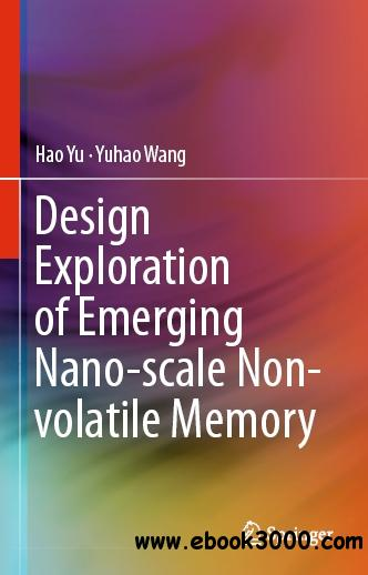 Design Exploration of Emerging Nano-scale Non-volatile Memory free download