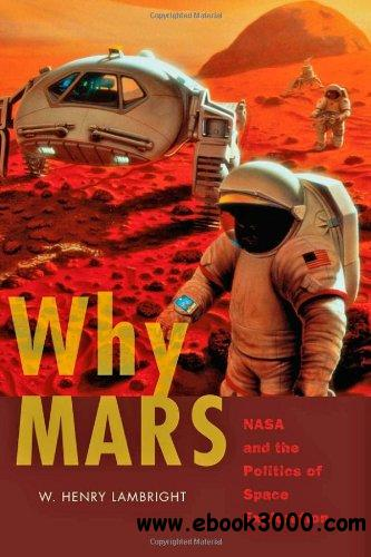 Why Mars: NASA and the Politics of Space Exploration free download