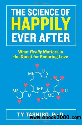 The Science of Happily Ever After: What Really Matters in the Quest for Enduring Love free download