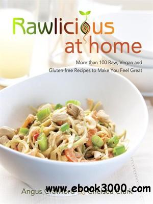 Rawlicious at Home: More Than 100 Raw, Vegan and Gluten-free Recipes to Make You Feel Great free download
