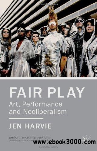 Fair Play - Art, Performance and Neoliberalism free download