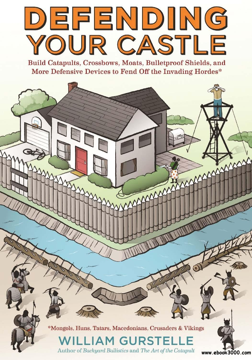 Defending Your Castle: Build Catapults, Crossbows, Moats, Bulletproof Shields, and More Defensive Devices free download