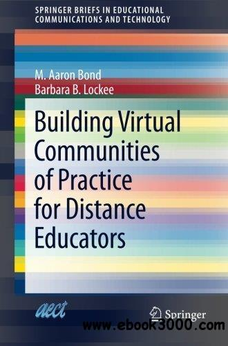 Building Virtual Communities of Practice for Distance Educators free download
