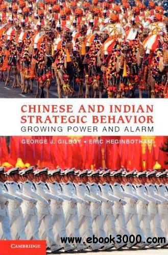 Chinese and Indian Strategic Behavior: Growing Power and Alarm free download