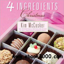 4 Ingredients Christmas: Recipes for a Simply Yummy Holiday free download