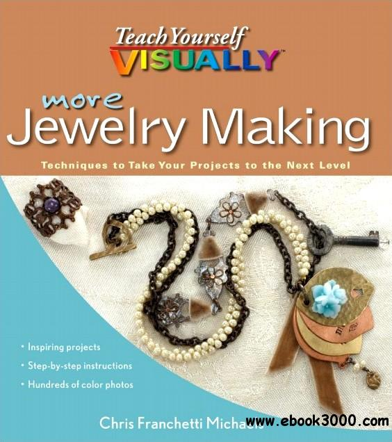 More Teach Yourself VISUALLY Jewelry Making: Techniques to Take Your Projects to the Next Level free download