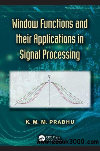 Window Functions and Their Applications in Signal Processing free download