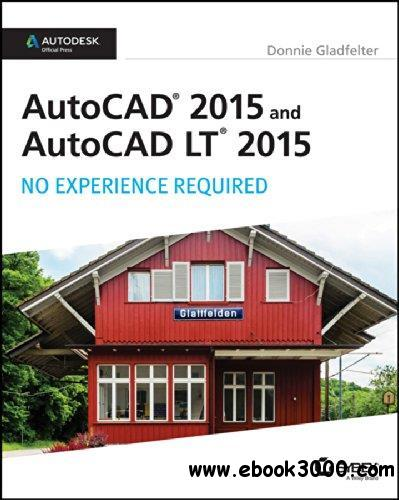 AutoCAD 2015 and AutoCAD LT 2015: No Experience Required free download