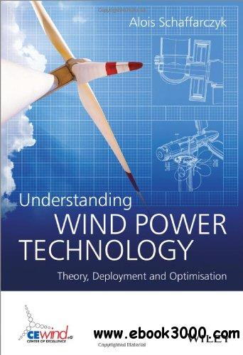 Understanding Wind Power Technology: Theory, Deployment and Optimisation free download
