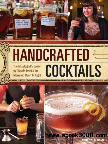 Handcrafted Cocktails: The Mixologist's Guide to Classic Drinks for Morning, Noon & Night free download