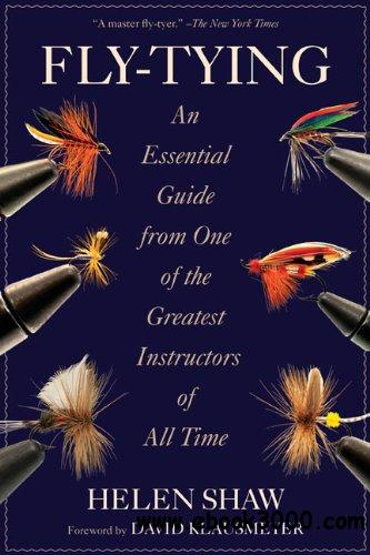 Fly-Tying: An Essential Guide from One of the Greatest Instructors of All Time free download