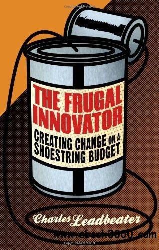 The Frugal Innovator: Creating Change on a Shoestring Budget free download
