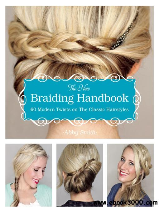 The New Braiding Handbook: 60 Modern Twists on the Classic Hairstyle free download