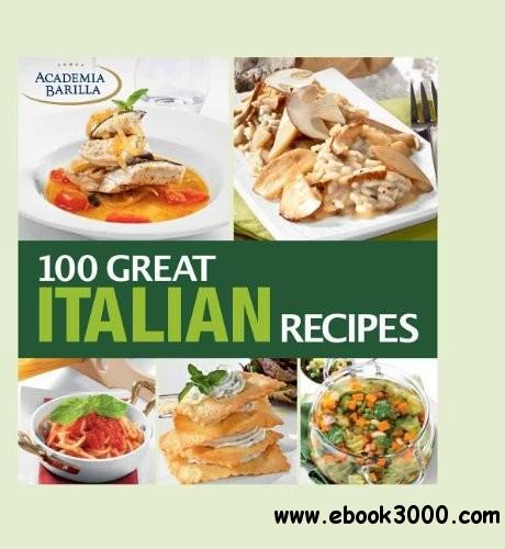 100 Great Italian Recipes: Delicious Recipes for More Than 100 Italian Favorites free download