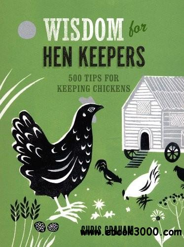 Wisdom for Hen Keepers: 500 Tips for Keeping Chickens free download