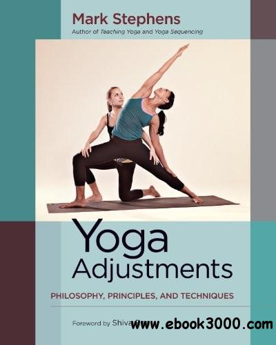 Yoga Adjustments: Philosophy, Principles, and Techniques free download