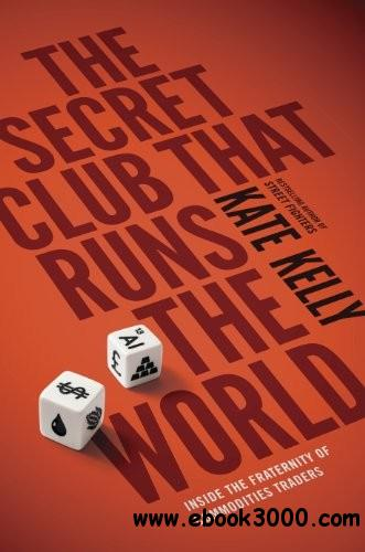 The Secret Club That Runs the World: Inside the Fraternity of Commodity Traders free download