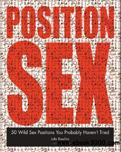 Position Sex - 50 Wild Sex Positions You Probably Haven't Tried by Lola Rawlins free download