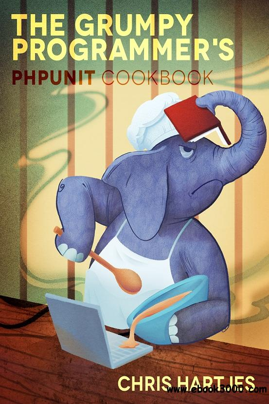 The Grumpy Programmer's PHPUnit Cookbook free download