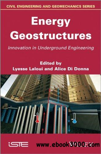 Energy Geostructures: Innovation in Underground Engineering free download