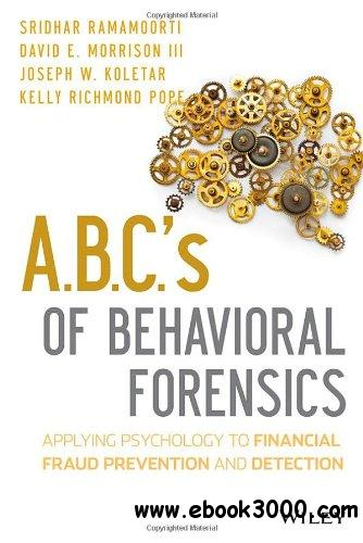 ABCs of Behavioral Forensics: Applying Psychology to Financial Fraud Prevention and Detection free download
