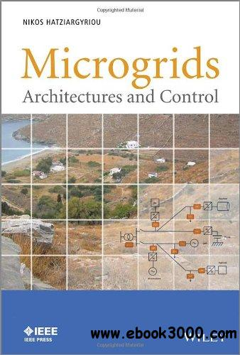 Microgrids: Architectures and Control free download