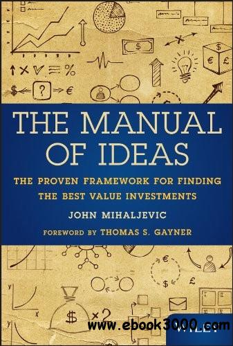 The Manual of Ideas: The Proven Framework for Finding the Best Value Investments free download