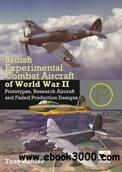 British Experimental Combat Aircraft of World War II - Prototypes, Research Aircraft, and Failed Production Designs