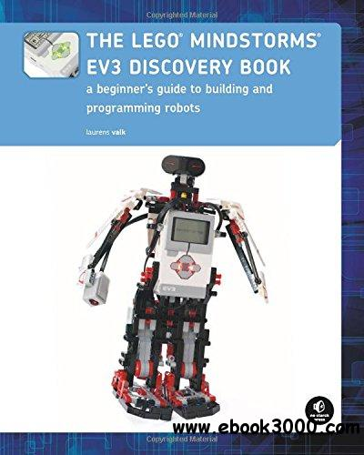 The LEGO MINDSTORMS EV3 Discovery Book: A Beginner's Guide to Building and Programming Robots free download