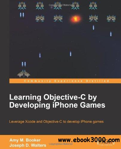 Learning Objective-C by Developing iPhone Games free download