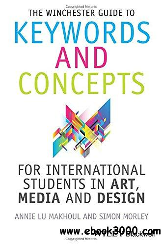 The Winchester Guide to Keywords and Concepts for International Students in Art, Media and Design free download