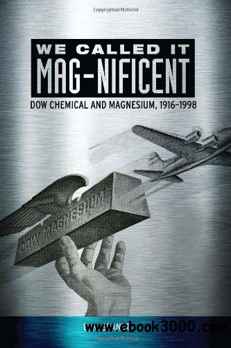 We Called It Mag-Nificent: Dow Chemical and Magnesium, 1916-1998 free download