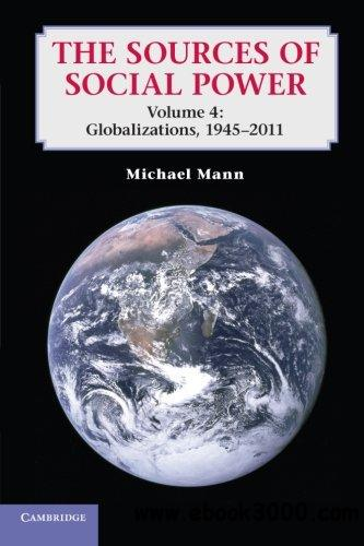 The Sources of Social Power: Volume 4, Globalizations, 1945-2011 free download
