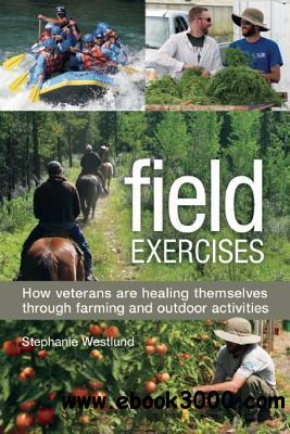 Field Exercises: How Veterans Are Healing Themselves through Farming and Outdoor Activities free download