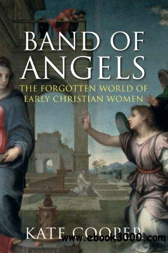 Band of Angels: The Forgotten World of Early Christian Women free download