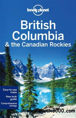 Lonely Planet British Columbia & the Canadian Rockies, 6 edition free download