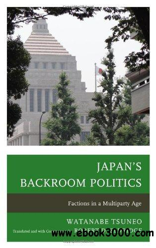 Japan's Backroom Politics: Factions in a Multiparty Age free download