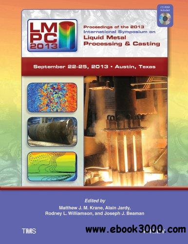 Proceedings of the 2013 International Symposium on Liquid Metal Processing and Casting free download