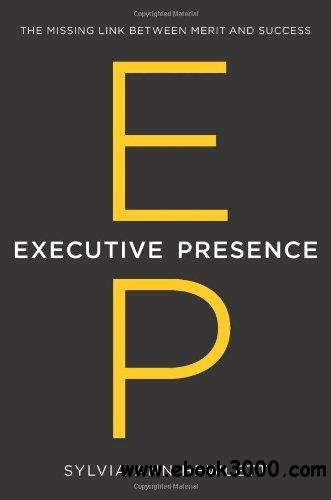 Executive Presence: The Missing Link Between Merit and Success free download