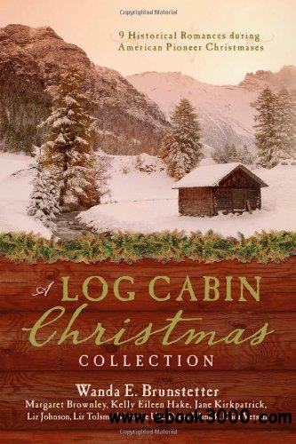 A Log Cabin Christmas: 9 Historical Romances during American Pioneer Christmases free download