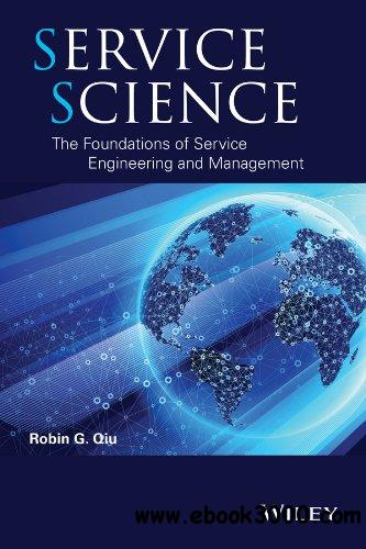 Service Science: The Foundations of Service Engineering and Management free download